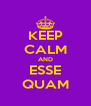 KEEP CALM AND ESSE QUAM - Personalised Poster A4 size