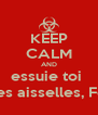 KEEP CALM AND essuie toi  les aisselles, Fé - Personalised Poster A4 size