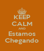 KEEP CALM AND Estamos Chegando - Personalised Poster A4 size