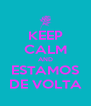 KEEP CALM AND ESTAMOS DE VOLTA - Personalised Poster A4 size