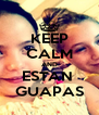 KEEP CALM AND ESTAN  GUAPAS - Personalised Poster A4 size