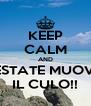 KEEP CALM AND ESTATE MUOVI IL CULO!! - Personalised Poster A4 size