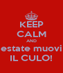 KEEP CALM AND estate muovi IL CULO! - Personalised Poster A4 size