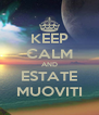 KEEP CALM AND ESTATE MUOVITI - Personalised Poster A4 size