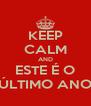 KEEP CALM AND ESTE É O ÚLTIMO ANO - Personalised Poster A4 size