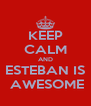 KEEP CALM AND ESTEBAN IS  AWESOME - Personalised Poster A4 size