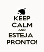 KEEP CALM AND ESTEJA  PRONTO! - Personalised Poster A4 size