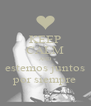 KEEP CALM AND estemos juntos por siempre - Personalised Poster A4 size
