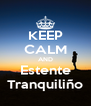KEEP CALM AND Estente Tranquiliño - Personalised Poster A4 size