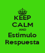 KEEP CALM AND Estimulo Respuesta - Personalised Poster A4 size