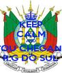 KEEP CALM AND ESTOU CHEGANDO R.G DO SUL - Personalised Poster A4 size