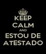 KEEP CALM AND ESTOU DE ATESTADO - Personalised Poster A4 size