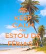 KEEP CALM AND ESTOU DE FÉRIAS :) - Personalised Poster A4 size