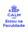 KEEP CALM AND Estou na Faculdade - Personalised Poster A4 size