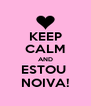 KEEP CALM AND ESTOU  NOIVA! - Personalised Poster A4 size