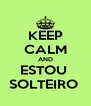 KEEP CALM AND ESTOU  SOLTEIRO  - Personalised Poster A4 size