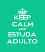 KEEP CALM AND ESTUDA ADULTO - Personalised Poster A4 size