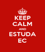 KEEP CALM AND ESTUDA EC - Personalised Poster A4 size
