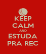 KEEP CALM AND ESTUDA PRA REC - Personalised Poster A4 size