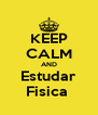 KEEP CALM AND Estudar Fisica  - Personalised Poster A4 size