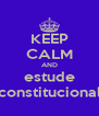 KEEP CALM AND estude constitucional - Personalised Poster A4 size