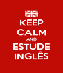KEEP CALM AND ESTUDE INGLÊS - Personalised Poster A4 size