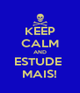 KEEP CALM AND ESTUDE  MAIS! - Personalised Poster A4 size