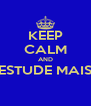 KEEP CALM AND ESTUDE MAIS  - Personalised Poster A4 size