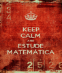 KEEP CALM AND ESTUDE MATEMÁTICA - Personalised Poster A4 size