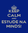 KEEP CALM AND ESTUDE NA MINDS! - Personalised Poster A4 size