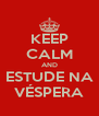 KEEP CALM AND ESTUDE NA VÉSPERA - Personalised Poster A4 size