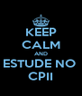 KEEP CALM AND ESTUDE NO  CPII - Personalised Poster A4 size
