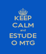 KEEP CALM and ESTUDE O MTG - Personalised Poster A4 size
