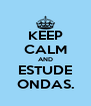 KEEP CALM AND ESTUDE ONDAS. - Personalised Poster A4 size