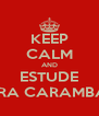 KEEP CALM AND ESTUDE PRA CARAMBA! - Personalised Poster A4 size