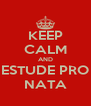 KEEP CALM AND ESTUDE PRO NATA - Personalised Poster A4 size
