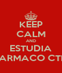 KEEP CALM AND ESTUDIA FARMACO CTM - Personalised Poster A4 size