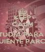 KEEP CALM AND ESTUDIA PARA EL SIGUIENTE PARCIAL - Personalised Poster A4 size