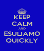 KEEP CALM AND ESULIAMO QUICKLY - Personalised Poster A4 size