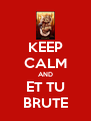 KEEP CALM AND ET TU BRUTE - Personalised Poster A4 size