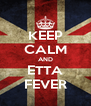 KEEP CALM AND ETTA FEVER - Personalised Poster A4 size