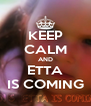 KEEP CALM AND ETTA IS COMING - Personalised Poster A4 size