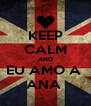 KEEP CALM AND EU AMO A  ANA  - Personalised Poster A4 size