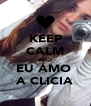 KEEP CALM AND EU AMO  A CLICIA - Personalised Poster A4 size