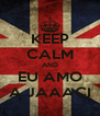 KEEP CALM AND EU AMO A JAAACI - Personalised Poster A4 size