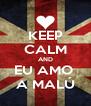 KEEP CALM AND EU AMO  A MALÚ - Personalised Poster A4 size