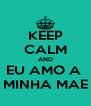 KEEP CALM AND EU AMO A  MINHA MAE - Personalised Poster A4 size