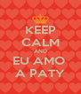 KEEP CALM AND EU AMO  A PATY - Personalised Poster A4 size