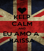 KEEP CALM AND EU AMO A  RAISSA - Personalised Poster A4 size