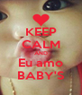 KEEP CALM AND Eu amo BABY'S - Personalised Poster A4 size
